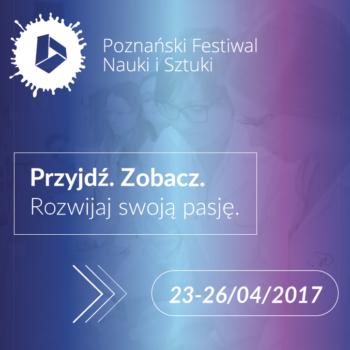 Święto nauki, czyli jesteśmy na XX Poznańskim Festiwalu Nauki i Sztuki