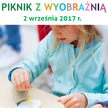 Przygotuj się na IV Piknik z Wyobraźnią i odwiedź nas 2 września!