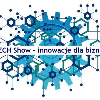 TECH Show – innowacje dla biznesu. Zaproszenie na konferencję