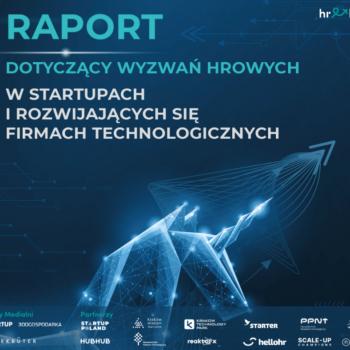Wyzwania HR-owe w startupach i rozwijających się firma technologicznych – podsumowanie raportu HR Hints
