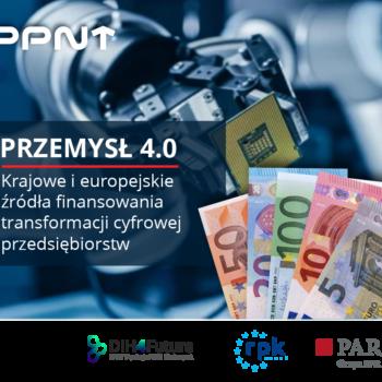 Przemysł 4.0 – krajowe i europejskie źródła finansowania transformacji cyfrowej przedsiębiorstw. Spotkanie on-line z przedstawicielami PARP 28.04